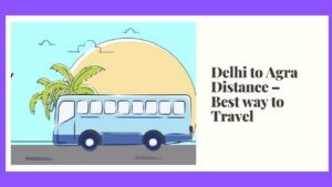 Delhi to Agra Distance Best way to Travel and Duration