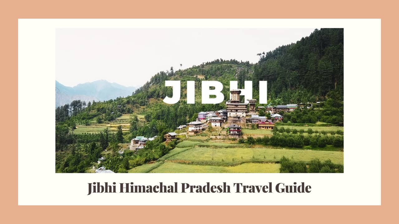 Jibhi Himachal Pradesh Travel Guide