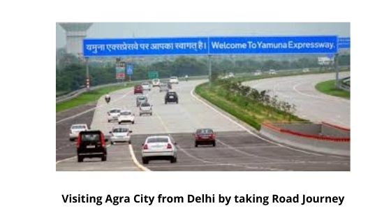 Visiting Agra City from Delhi by taking Road Journey