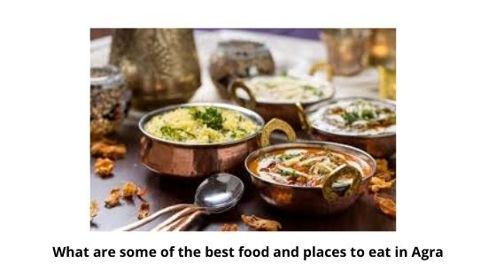 What are some of the best food and places to eat in Agra